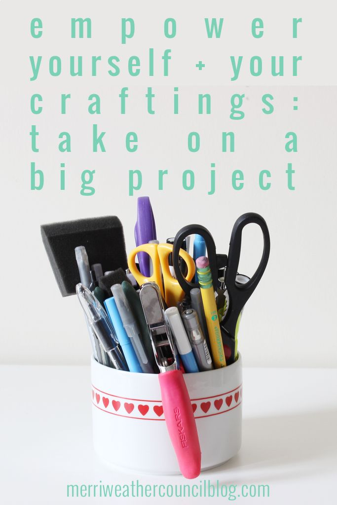Empowered Crafting - Take on a Big Project