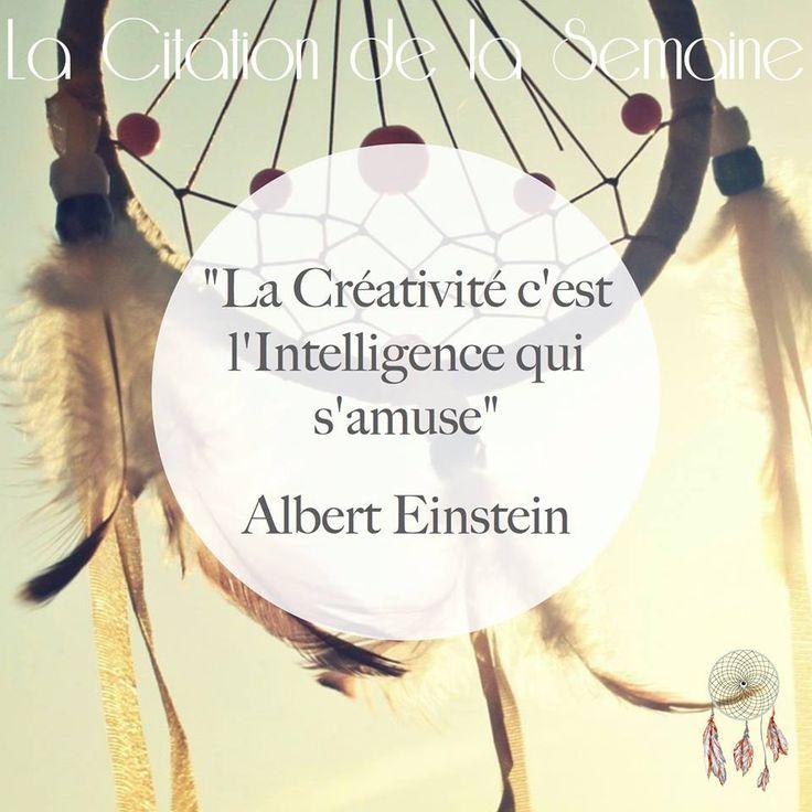 """""""La Créativité c'est l'Intelligence qui s'amuse"""" - Albert Einstein (Janvier 2015 - 03) #Citation #creativite #intelligence #damesdureve #reve #attrapereve"""