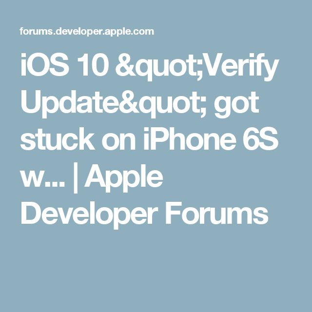 "iOS 10 ""Verify Update"" got stuck on iPhone 6S w... 