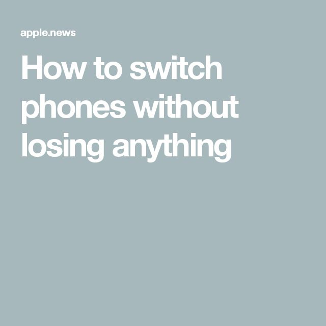 How to switch phones without losing anything