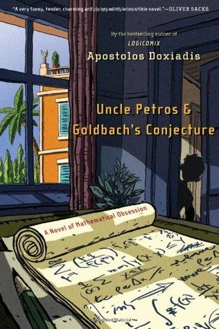 Uncle Petros and Goldbach's Conjecture: A Novel of Mathematical Obsession by Apostolos Doxiadis - the epitome of the mathematical novel...