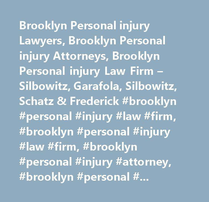 Brooklyn Personal injury Lawyers, Brooklyn Personal injury Attorneys, Brooklyn Personal injury Law Firm – Silbowitz, Garafola, Silbowitz, Schatz & Frederick #brooklyn #personal #injury #law #firm, #brooklyn #personal #injury #law #firm, #brooklyn #personal #injury #attorney, #brooklyn #personal #injury #attorney, #brooklyn #personal #injury #lawyer, #brooklyn #personal #injury #lawyer, #brooklyn #personal #injury #compensation, #brooklyn #personal #injury #compensation, #brooklyn #personal…