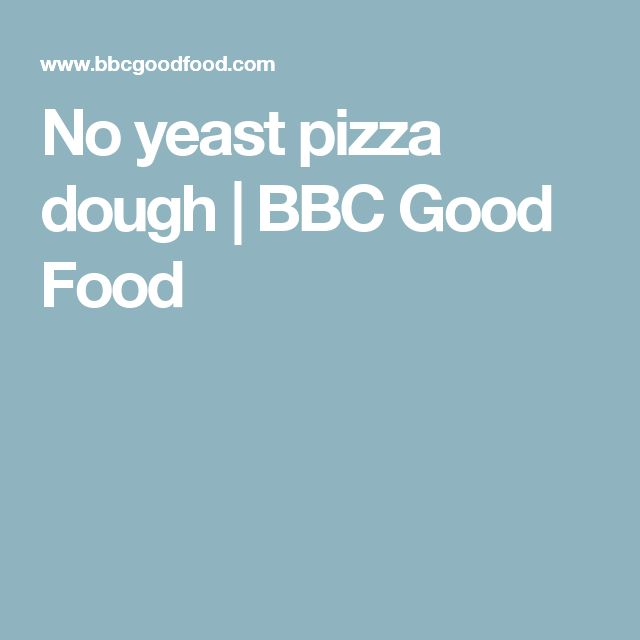 No yeast pizza dough | BBC Good Food
