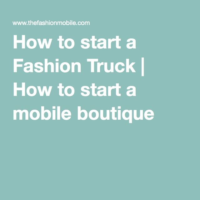 How to start a Fashion Truck | How to start a mobile boutique                                                                                                                                                                                 More