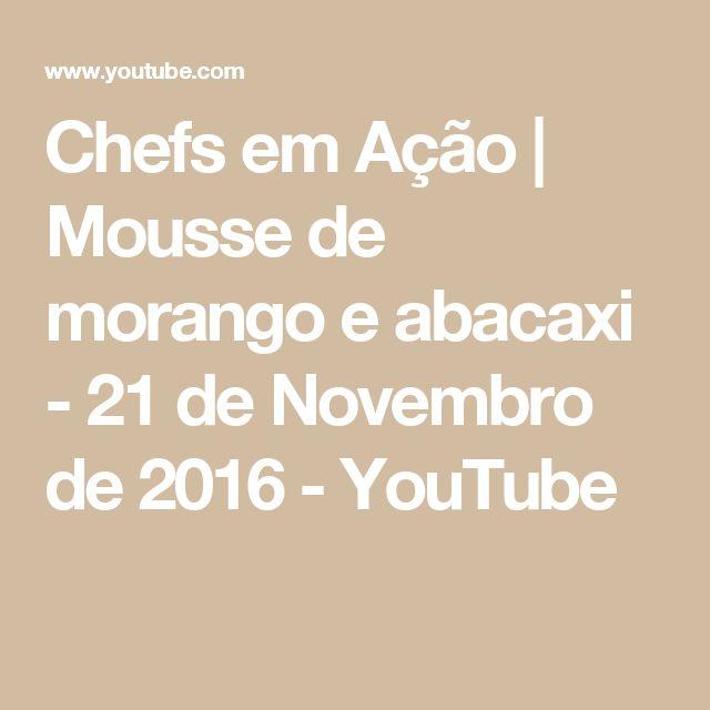 Chefs em Ação   Mousse de morango e abacaxi - 21 de Novembro de 2016 - YouTube