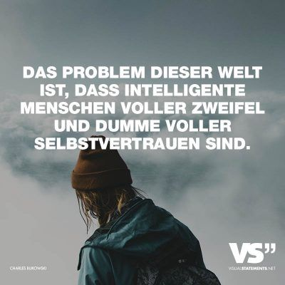 Visual Statements®️Das Problem dieser Welt ist, dass intelligente Menschen voller Zweifel und dumme voller Selbstvertrauen sind.  Sprüche / Zitate / Quotes /Leben / Freundschaft / Beziehung / Familie / tiefgründig / lustig / schön / nachdenken