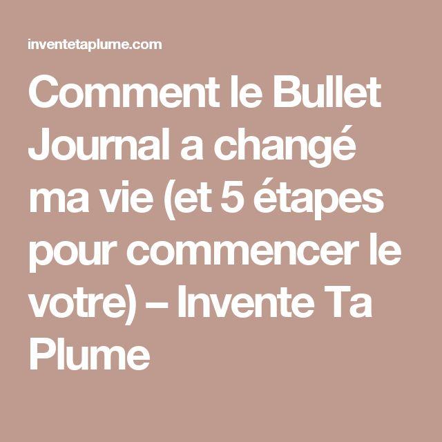 Comment le Bullet Journal a changé ma vie (et 5 étapes pour commencer le votre)…