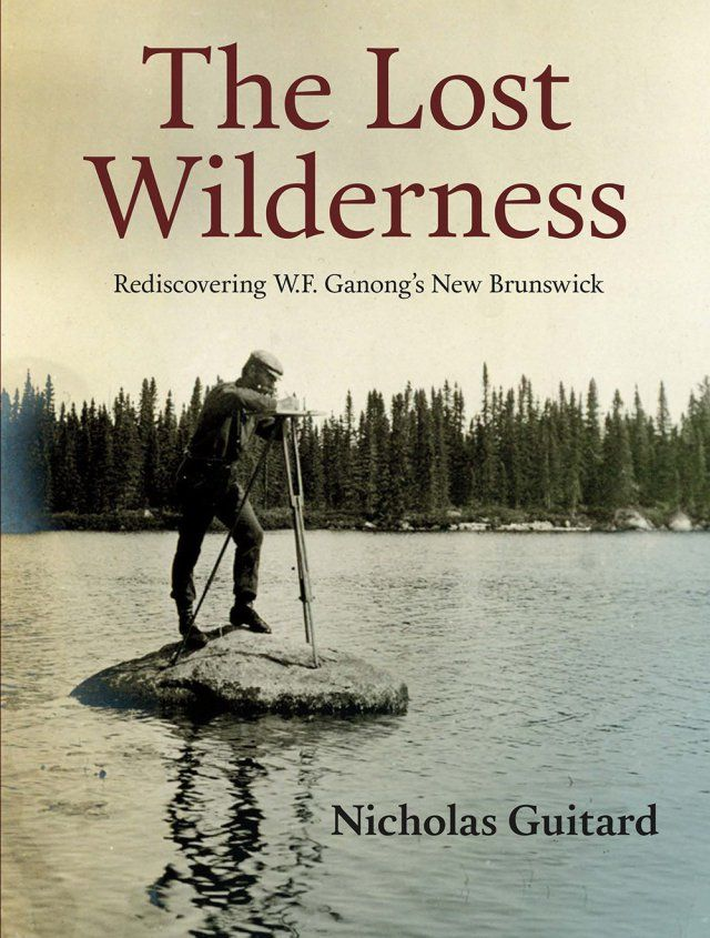Alan MacEachern review's Nicholas Guitard, The Lost Wilderness: Rediscovering W.F. Ganong's New Brunswick
