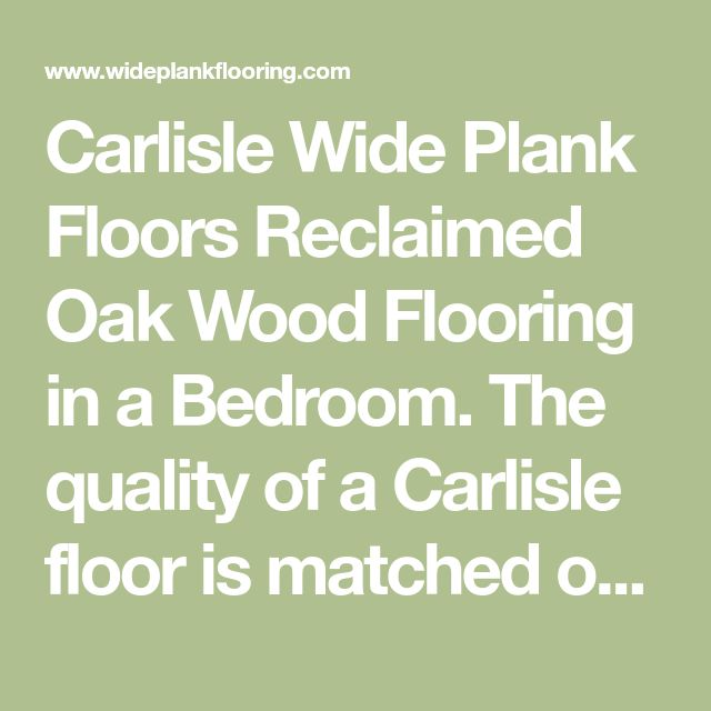 Carlisle Wide Plank Floors Reclaimed Oak Wood Flooring in a Bedroom. The quality of a Carlisle floor is matched only by that of the customer experience.