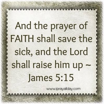 James 5:15 praying this over and over today