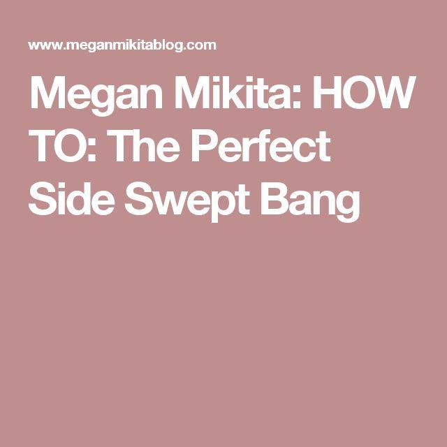 Megan Mikita: HOW TO: The Perfect Side Swept Bang