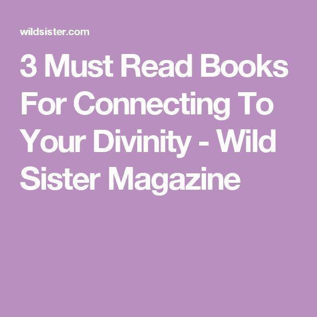 3 Must Read Books For Connecting To Your Divinity - Wild Sister Magazine