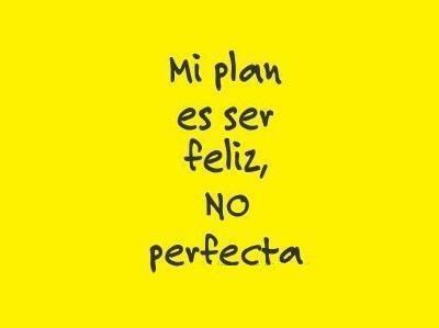 Mi plan es ser feliz, no perfecta/o... #Coaching