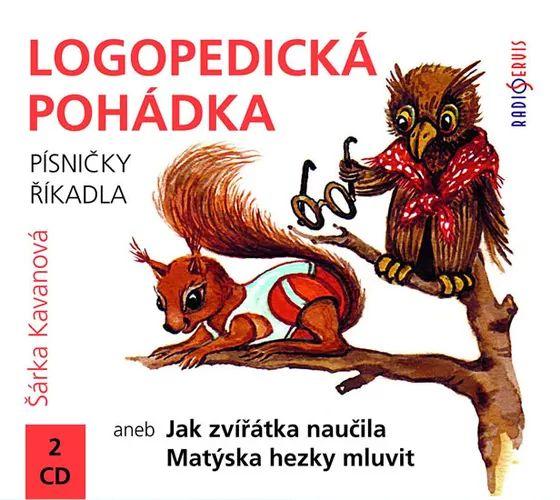 Kavanová Šárka - Logopedická pohádka aneb Jak zvířátka naučila Matýska hezky mluvit  - 2CD