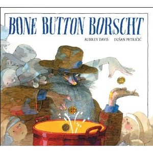 Bone Button Borscht, written by Aubrey Davis and illustrated by Dusan Petricic