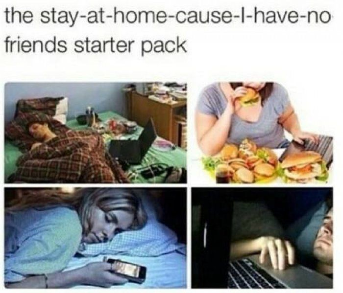 Stay at home no friends starter pack - meme - https://jokideo.com/stay-at-home-no-friends-starter-pack-meme/
