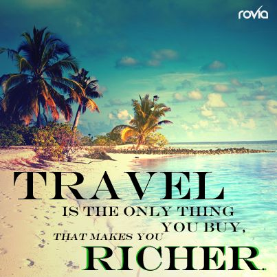#Travel is the only thing you buy, that makes you richer. #travelquote #rovia