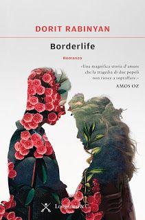 Leggere In Silenzio: [ SEGNALAZIONE ] : Borderlife di Dorit Rabinyan