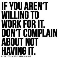 *See more Quotes* https://www.pinterest.com/LorenzDuremdes/quotes/ @LorenzDuremdes #Work #Complain #Quotes