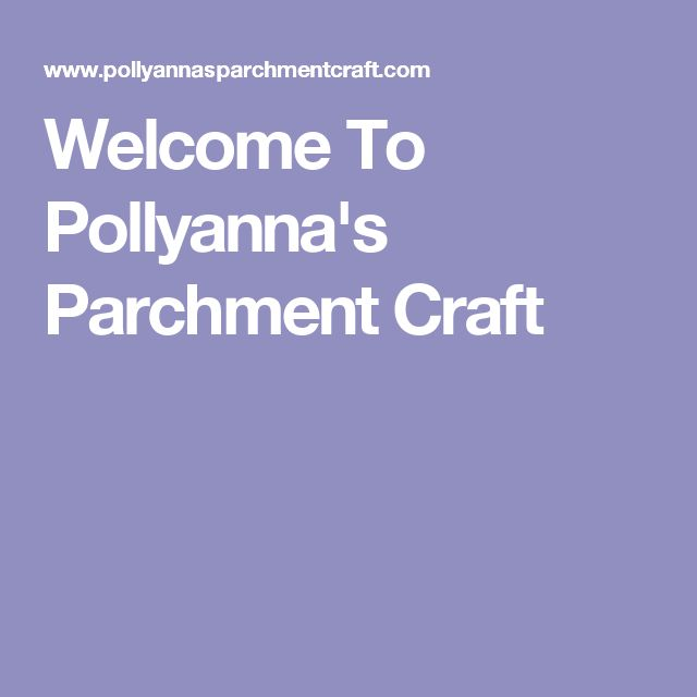 Welcome To Pollyanna's Parchment Craft