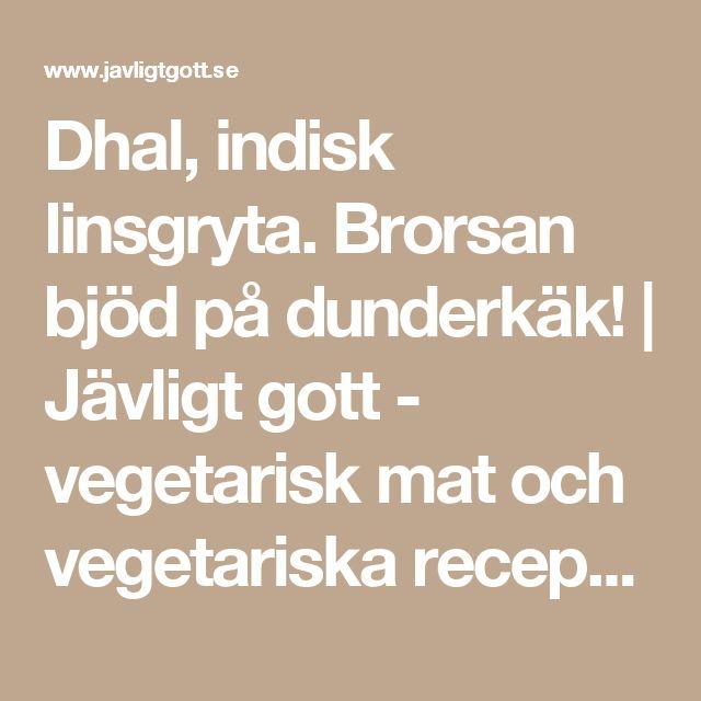 Dhal, indisk linsgryta. Brorsan bjöd på dunderkäk! | Jävligt gott - vegetarisk mat och vegetariska recept för alla, lagad enkelt och jävligt gott.