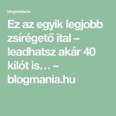 Ez az egyik legjobb zsírégető ital – leadhatsz akár 40 kilót is… – blogmania.hu