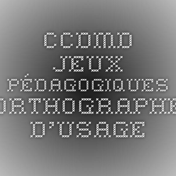 CCDMD - Jeux pédagogiques - Orthographe d'usage