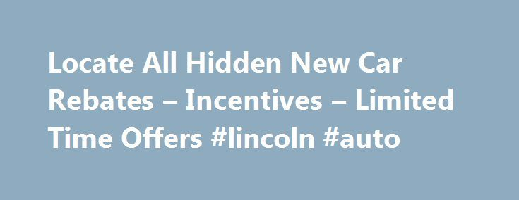 Locate All Hidden New Car Rebates – Incentives – Limited Time Offers #lincoln #auto http://cameroon.remmont.com/locate-all-hidden-new-car-rebates-incentives-limited-time-offers-lincoln-auto/  #auto rebates # Locate All Hidden New Car Rebates Incentives Limited Time Offers News Make Your New Accent More Affordable with Hyundai Accent Rebates Hyundai vehicles are known for their fantastic build quality and low price. The new Hyundai Accent is set to redefine the standards of an affordable…