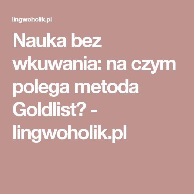 Nauka bez wkuwania: na czym polega metoda Goldlist? - lingwoholik.pl