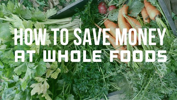 How to Save Money at Whole Foods - Neon Fresh