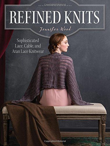Refined Knits: Sophisticated Lace, Cable, and Aran Lace Knitwear, http://www.amazon.co.uk/dp/163250068X/ref=cm_sw_r_pi_awdl_uQpwxbZSY9T35