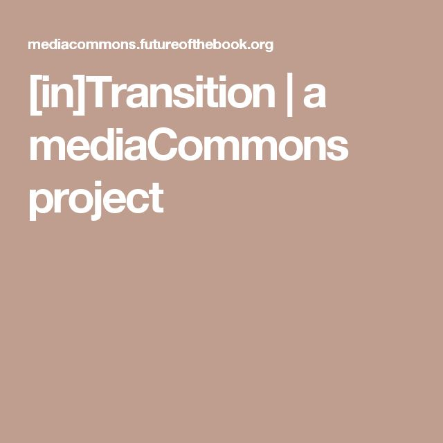 [in]Transition | a mediaCommons project
