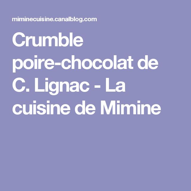 Crumble poire-chocolat de C. Lignac - La cuisine de Mimine