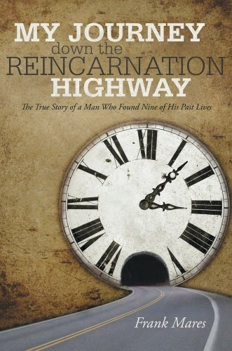 My Journey down the Reincarnation Highway: The True Story of a Man Who Found Nine of His Past Lives by Frank Mares, http://www.amazon.com/dp/B00ACJ4GJA/ref=cm_sw_r_pi_dp_RZIRrb143ZPVB