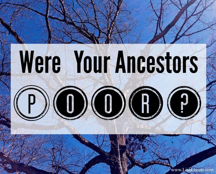 Were Your Ancestors Poor? - Researching your ancestors through records unique to the poor.