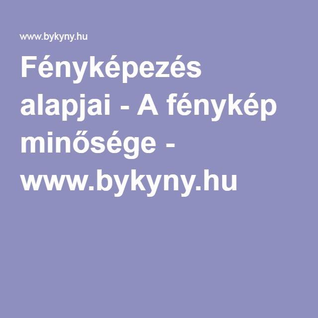 Fényképezés alapjai - A fénykép minősége - www.bykyny.hu