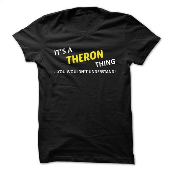 Its a THERON thing... you wouldnt understand! - #hoodies/sweatshirts #cozy sweater. GET YOURS => https://www.sunfrog.com/Names/Its-a-THERON-thing-you-wouldnt-understand-sojzq.html?68278