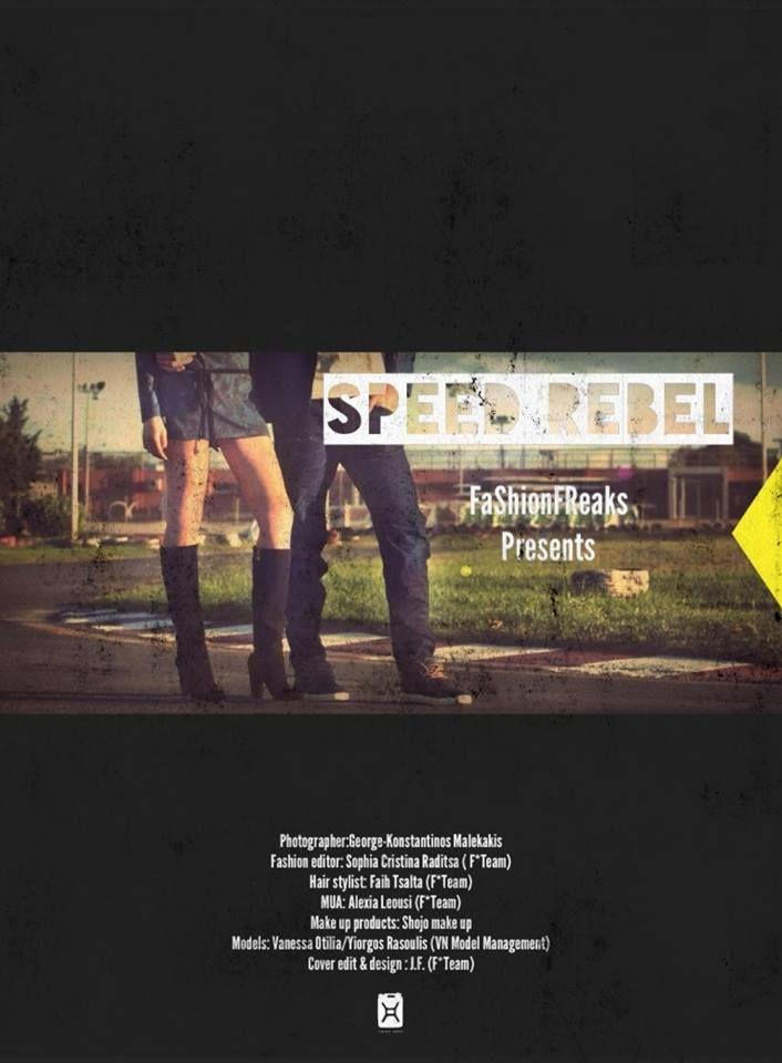 Speed Rebel by FaShionFReaks.gr hotographer: George-Kwnstantinos Malekakis  fashion editor: Sophia-Christina Raditsa (F*Team)  hair stylist: Faih Tsalta (F*Team)  MUA: Alexia Leousi (F*Team)  make up products: Shojo Make up  models: Vanessa Otilia/Yiorgos Rasoulis (VN Model Managment)  Cover edit & Design : J.F. (F*Team)