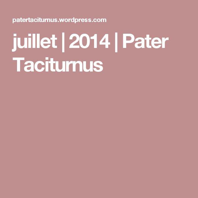 juillet | 2014 | Pater Taciturnus