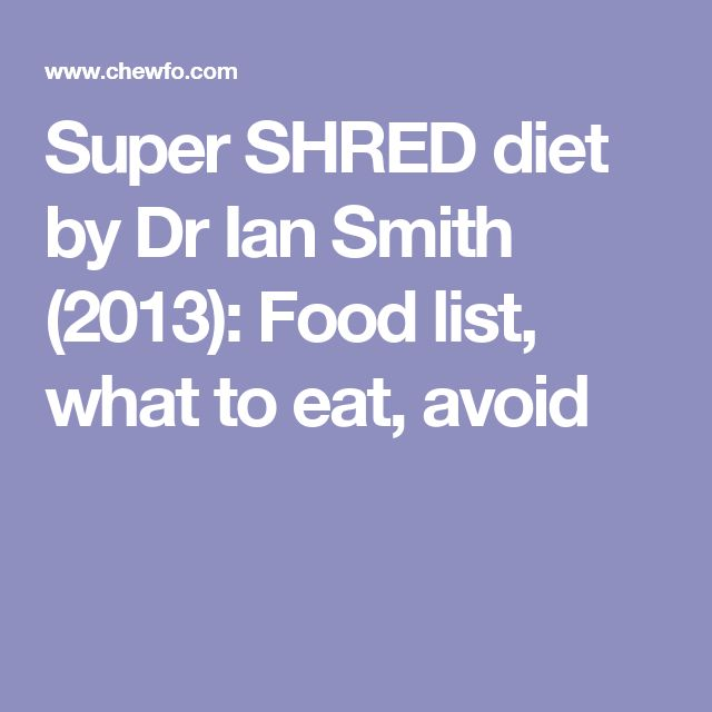Super SHRED diet by Dr Ian Smith (2013): Food list, what to eat, avoid