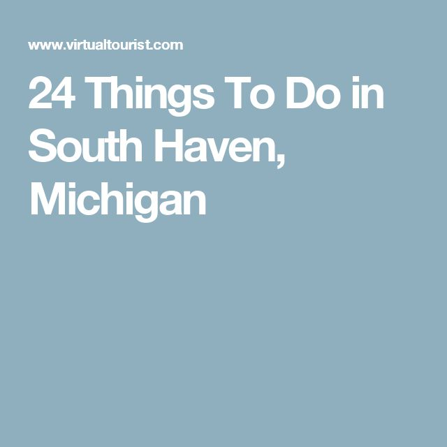 24 Things To Do in South Haven, Michigan
