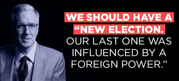 We should have a 'new election. Our last one was influenced by a foreign power.' - Keith Olbermann