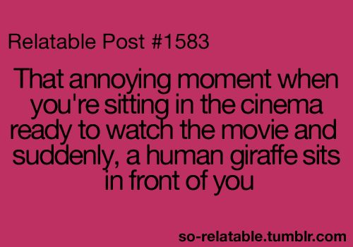 Lol - however some of us realize we ARE that human giraffe and try to only sit in the back or get there early!
