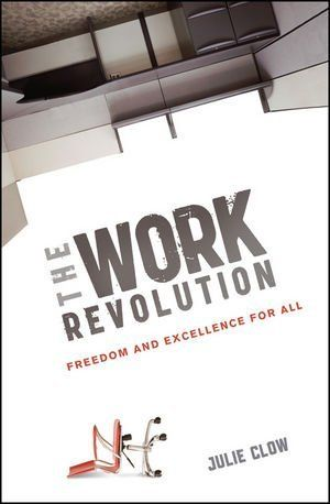 The Work Revolution: Freedom and Excellence for All by Julie Clow.
