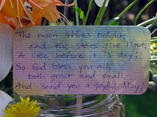 Poem for May Day baskets: 'The moon shines bright, and the stars give light, A little before it is day; So God bless you all, both great and small, And send you a joyful May!'