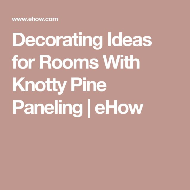 Decorating Ideas for Rooms With Knotty Pine Paneling | eHow