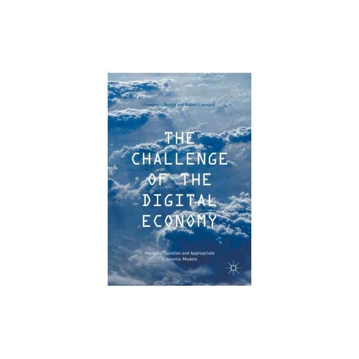 Challenge of the Digital Economy : Markets, Taxation and Appropriate Economic Models (Hardcover)