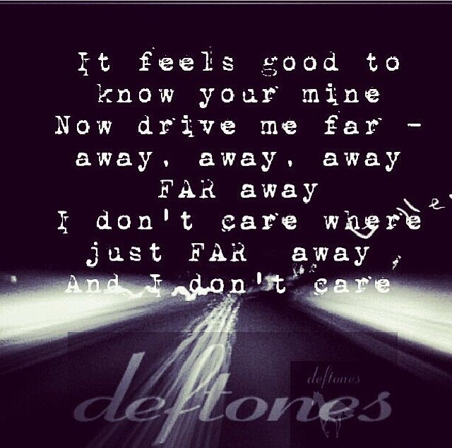 Be quiet and drive (far away) lyrics by Deftones    photo by: @Deftones_dolls on IG