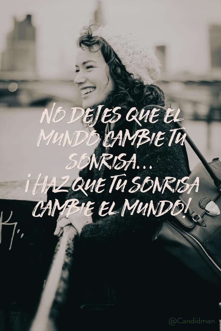 No dejes que el mundo cambie tu sonrisa Haz que tu sonrisa cambie el mundo! @Candidman #Frases Candidman Motivación Sonrisa @candidman