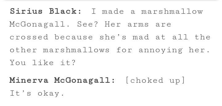 Parks and rec and Harry Potter, I've always liked the relationship between Sirius and McGonagall